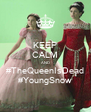KEEP CALM AND #TheQueenIsDead #YoungSnow - Personalised Poster A4 size