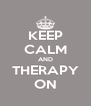 KEEP CALM AND THERAPY ON - Personalised Poster A4 size