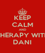 KEEP CALM AND THERAPY WITH DANI - Personalised Poster A4 size