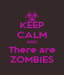 KEEP CALM AND There are ZOMBIES - Personalised Poster A4 size