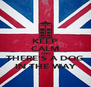 KEEP CALM AND THERE'S A DOG IN THE WAY - Personalised Poster A4 size