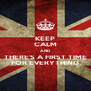 KEEP CALM AND THERE'S A FIRST TIME FOR EVERYTHING - Personalised Poster A4 size