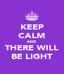 KEEP CALM AND THERE WILL BE LIGHT - Personalised Poster A4 size