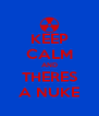 KEEP CALM AND THERES A NUKE - Personalised Poster A4 size