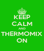 KEEP CALM AND THERMOMIX ON - Personalised Poster A4 size