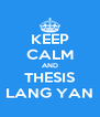 KEEP CALM AND THESIS LANG YAN - Personalised Poster A4 size