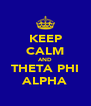 KEEP CALM AND THETA PHI ALPHA - Personalised Poster A4 size