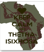 KEEP CALM AND THETHA ISIXHOSA - Personalised Poster A4 size