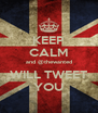 KEEP CALM and @thewanted WILL TWEET YOU - Personalised Poster A4 size