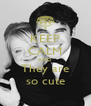 KEEP CALM AND They are so cute - Personalised Poster A4 size