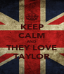KEEP CALM AND THEY LOVE TAYLOR - Personalised Poster A4 size