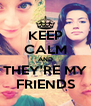 KEEP CALM AND THEY'RE MY FRIENDS - Personalised Poster A4 size