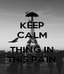 KEEP CALM AND THING IN THIS PAIN - Personalised Poster A4 size