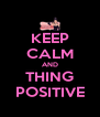 KEEP CALM AND THING POSITIVE - Personalised Poster A4 size