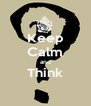 Keep Calm and Think  - Personalised Poster A4 size