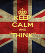 """KEEP CALM AND """"THINK""""  - Personalised Poster A4 size"""