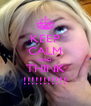 KEEP CALM AND THINK !!!!!!!!!!! - Personalised Poster A4 size