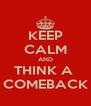 KEEP CALM AND THINK A  COMEBACK - Personalised Poster A4 size