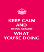 KEEP CALM AND THINK ABAOUT WHAT YOU'RE DOING - Personalised Poster A4 size
