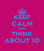 KEEP CALM AND THINK ABOUT 1D - Personalised Poster A4 size