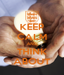 KEEP CALM AND THINK ABOUT - Personalised Poster A4 size