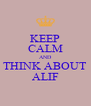 KEEP CALM AND THINK ABOUT ALIF - Personalised Poster A4 size