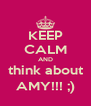 KEEP CALM AND think about AMY!!! ;) - Personalised Poster A4 size