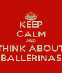 KEEP CALM AND THINK ABOUT BALLERINAS - Personalised Poster A4 size