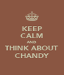 KEEP CALM AND THINK ABOUT CHANDY - Personalised Poster A4 size