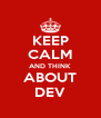KEEP CALM AND THINK ABOUT DEV - Personalised Poster A4 size