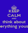 KEEP CALM AND think about everything yousay - Personalised Poster A4 size