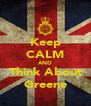 Keep CALM AND Think About Greene - Personalised Poster A4 size
