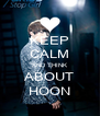 KEEP CALM AND THINK ABOUT HOON - Personalised Poster A4 size