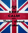 KEEP CALM AND Think about Jake - Personalised Poster A4 size