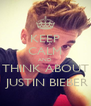 KEEP CALM AND THINK ABOUT  JUSTIN BIEBER - Personalised Poster A4 size