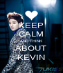 KEEP CALM AND THINK ABOUT KEVIN - Personalised Poster A4 size