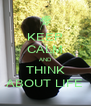 KEEP CALM AND THINK ABOUT LIFE - Personalised Poster A4 size