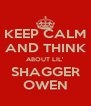 KEEP CALM AND THINK ABOUT LIL' SHAGGER OWEN - Personalised Poster A4 size