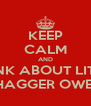 KEEP CALM AND THINK ABOUT LITTLE SHAGGER OWEN - Personalised Poster A4 size