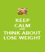 KEEP CALM AND THINK ABOUT LOSE WEIGHT - Personalised Poster A4 size
