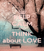 KEEP CALM AND THINK about LOVE - Personalised Poster A4 size