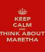KEEP CALM AND THINK ABOUT MARETHA - Personalised Poster A4 size