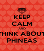 KEEP CALM AND THINK ABOUT PHINEAS - Personalised Poster A4 size
