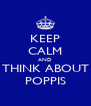 KEEP CALM AND THINK ABOUT POPPIS - Personalised Poster A4 size