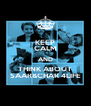 KEEP CALM AND THINK ABOUT SAAR&CHAR 4LIFE - Personalised Poster A4 size