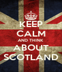 KEEP CALM AND THINK ABOUT SCOTLAND - Personalised Poster A4 size