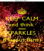 KEEP CALM and think  About SPARKLES (Magnus Bane) - Personalised Poster A4 size