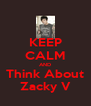 KEEP CALM AND Think About Zacky V - Personalised Poster A4 size