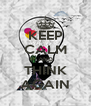 KEEP CALM AND THINK AGAIN - Personalised Poster A4 size