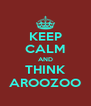KEEP CALM AND THINK AROOZOO - Personalised Poster A4 size